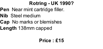 Rotring - UK 1990? Pen  Near mint cartridge filler.   Nib  Steel medium Cap  No marks or blemishes   Length 138mm capped  Price : £15